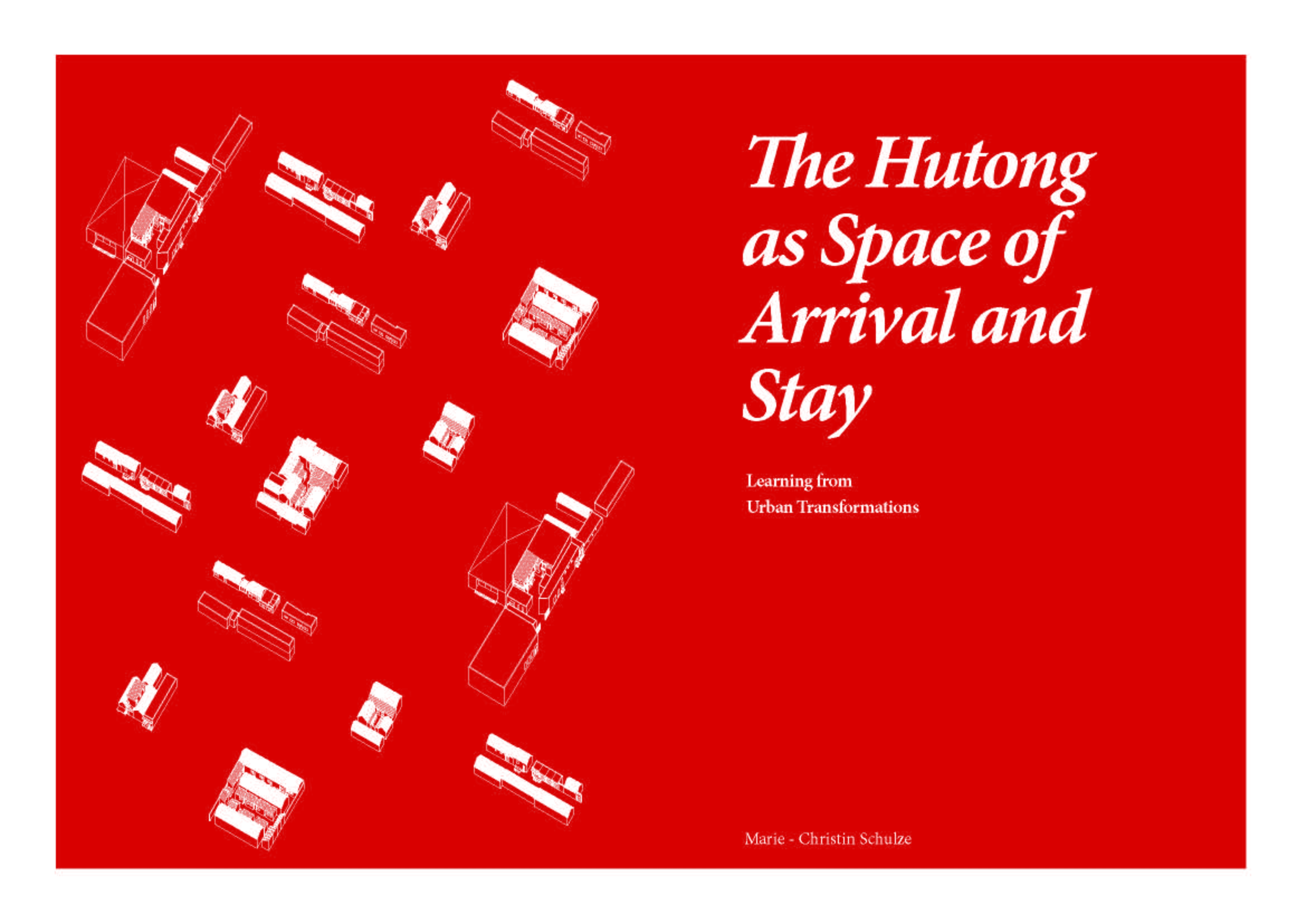 http://www.ud.hcu-hamburg.de/projects/master-theses/the-hutong-as-space-of-arrival-and-stay-learning-from-urban-transformations-2016